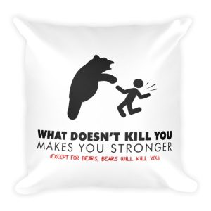 """What Doesn't Kill You…"" Pillow"