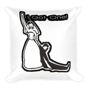 """""""I Got One"""" Pillow"""