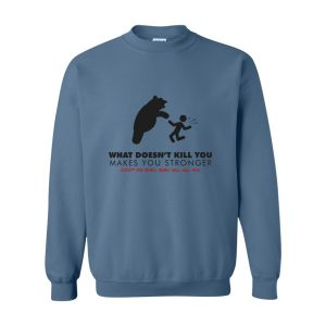 """What Doesn't Kill You…"" Sweatshirt"