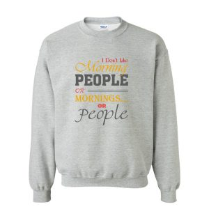 """I Don't Like Morning People"" Sweatshirt"