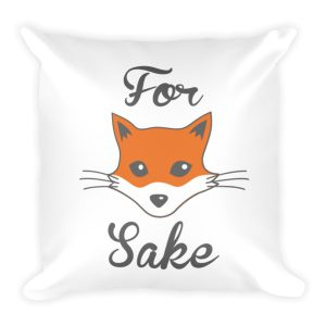 Funny For Fox Sake Pillow