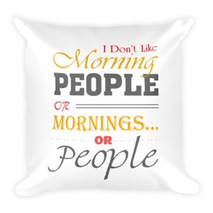 """I Don't Like Morning People"" Pillow"
