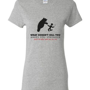"""What Doesn't Kill You…"" Woman's T-Shirt"