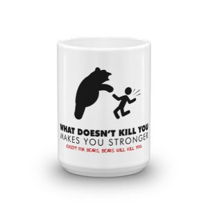 """What Doesn't Kill You…"" Mug"