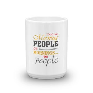 """I Don't Like Morning People "" Mug"